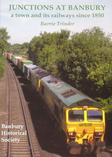 Junctions at Banbury - A Town and its Railways since 1850, by Barrie Trinder